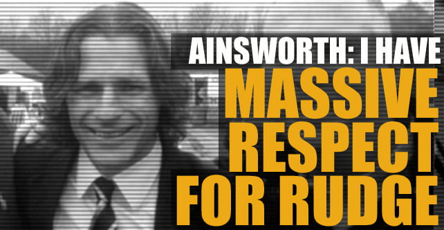 Ainsworth: I have massive respect for Rudge